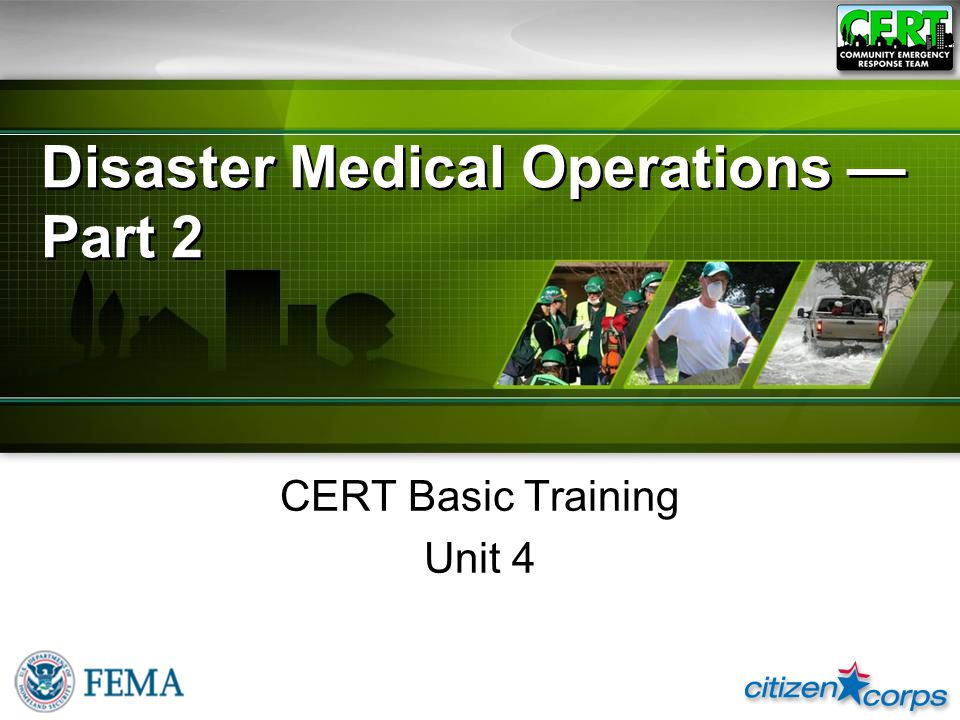 Disaster Medical Operations — Part 2 CERT Basic Training Unit 4