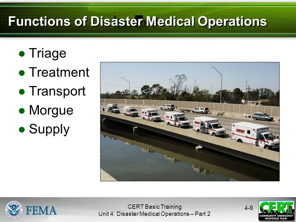 4-9 Functions of Disaster Medical Operations ●Triage ●Treatment ●Transport ●Morgue ●Supply CERT Basic Training Unit 4: Disaster Medical Operations – P