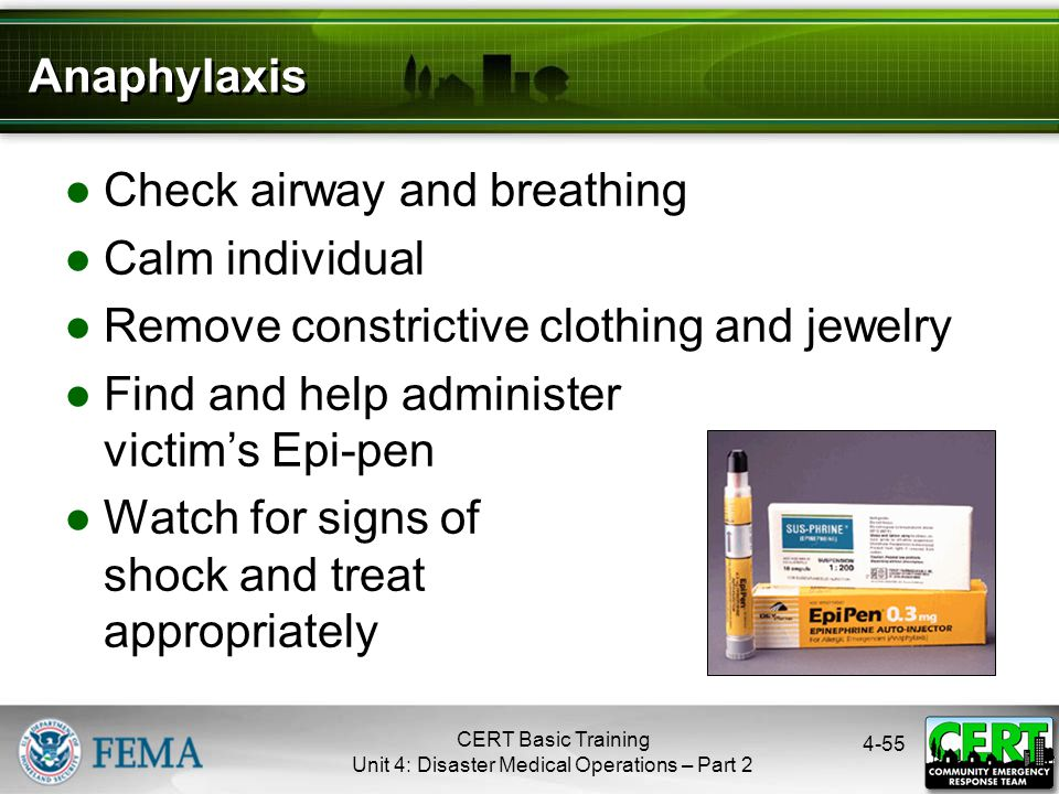 4-55 Anaphylaxis ●Check airway and breathing ●Calm individual ●Remove constrictive clothing and jewelry ●Find and help administer victim's Epi-pen ●Wa