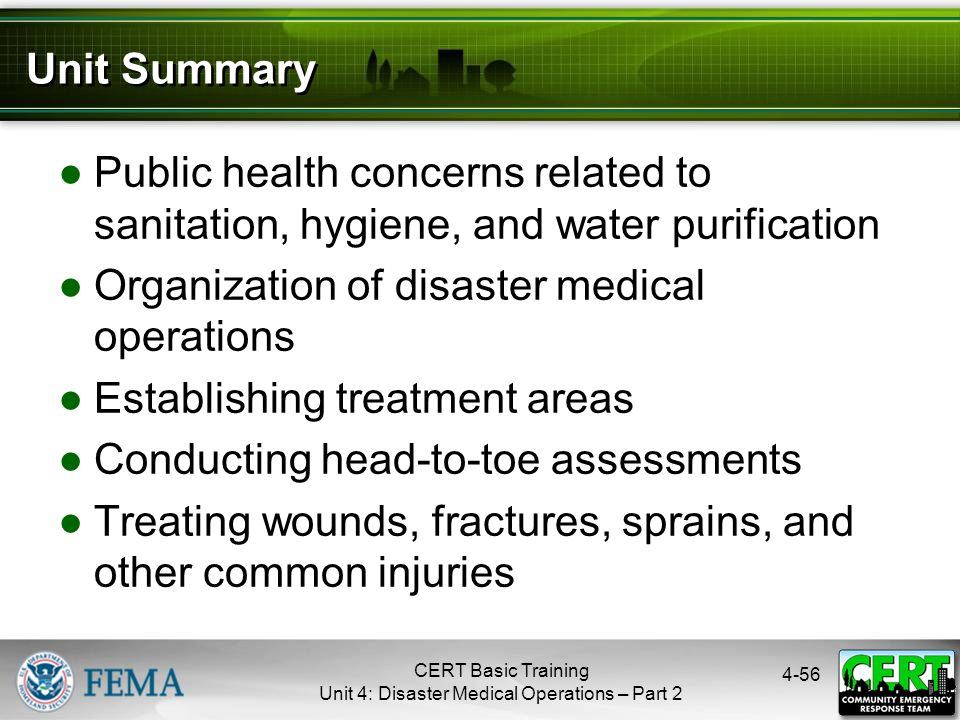 4-56 Unit Summary ●Public health concerns related to sanitation, hygiene, and water purification ●Organization of disaster medical operations ●Establi