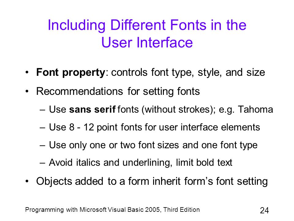 24 Programming with Microsoft Visual Basic 2005, Third Edition Including Different Fonts in the User Interface Font property: controls font type, styl