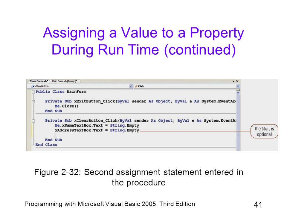 41 Programming with Microsoft Visual Basic 2005, Third Edition Assigning a Value to a Property During Run Time (continued) Figure 2-32: Second assignm