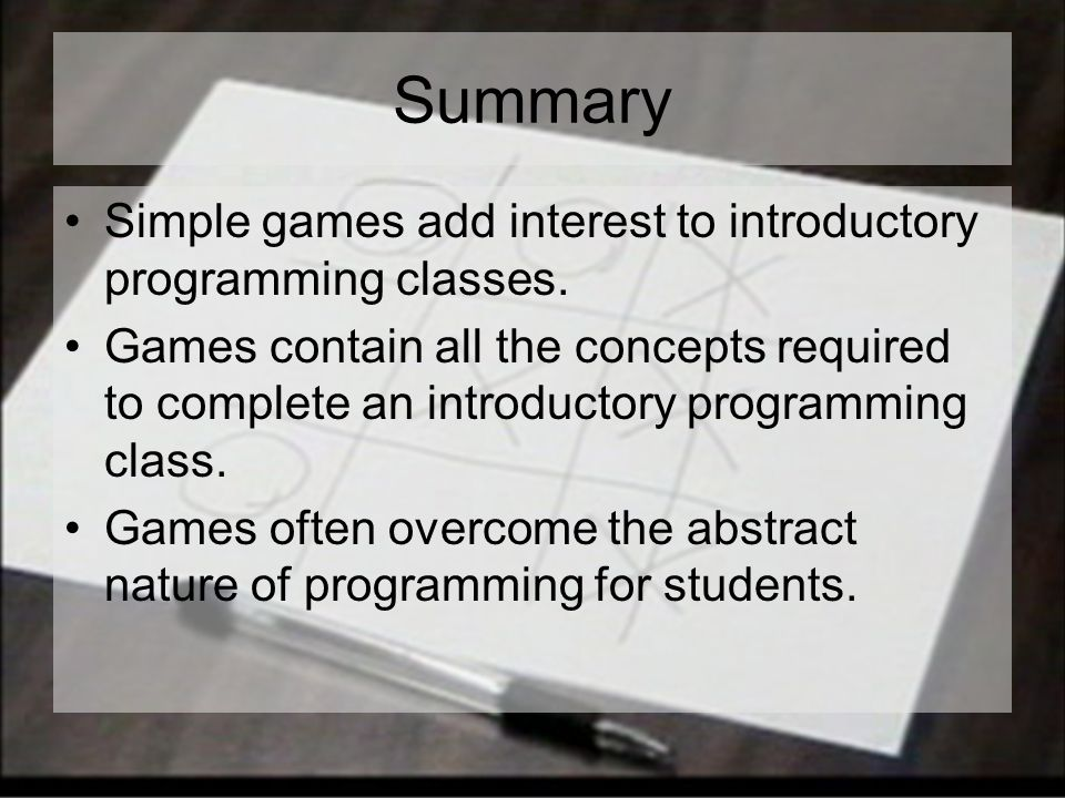 Summary Simple games add interest to introductory programming classes.