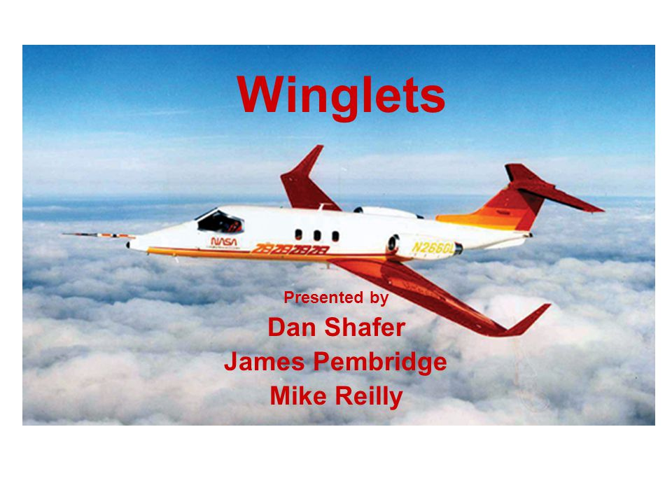 Winglets Presented by Dan Shafer James Pembridge Mike Reilly