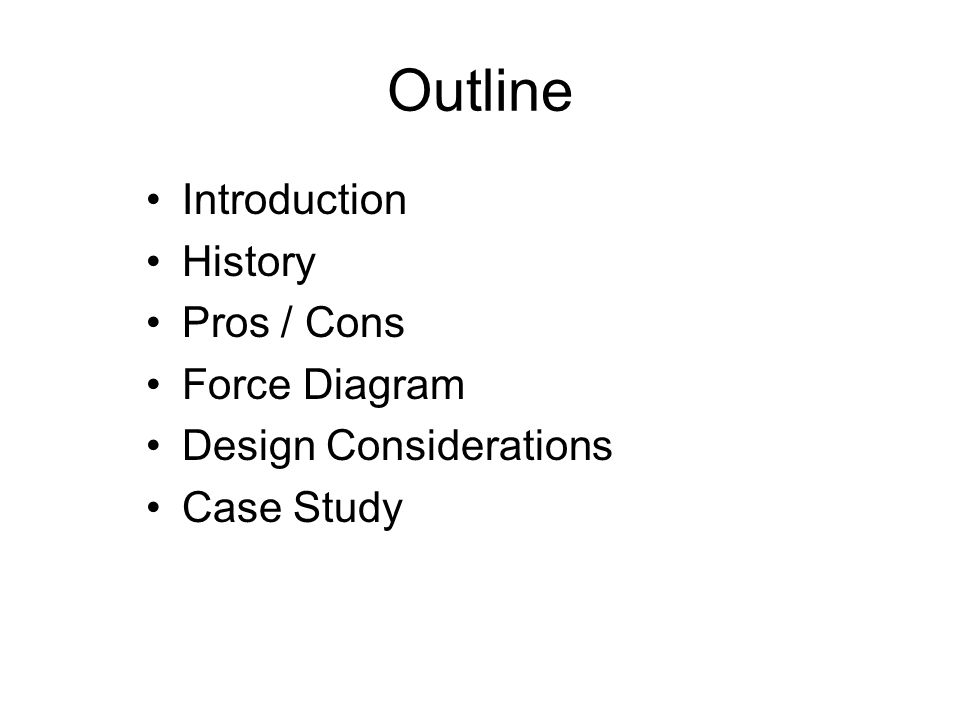Outline Introduction History Pros / Cons Force Diagram Design Considerations Case Study