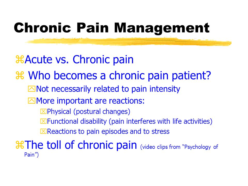 Chronic Pain Management zAcute vs. Chronic pain z Who becomes a chronic pain patient.