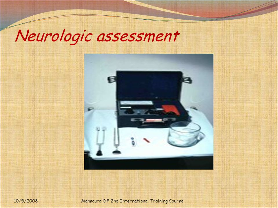 Neurologic assessment Mansoura DF 2nd International Training Course10/5/2008