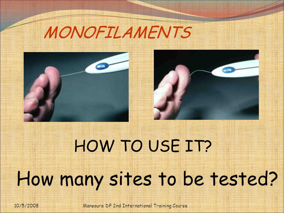 MONOFILAMENTS Mansoura DF 2nd International Training Course HOW TO USE IT? How many sites to be tested? 10/5/2008