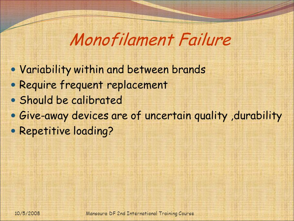 Monofilament Failure Variability within and between brands Require frequent replacement Should be calibrated Give-away devices are of uncertain qualit