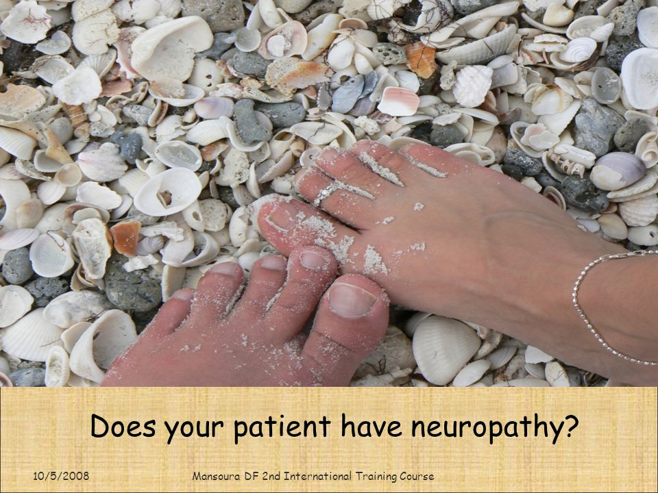 10/5/2008Mansoura DF 2nd International Training Course Does your patient have neuropathy?
