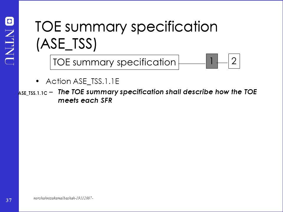 37 norshahnizakamalbashah-19112007- Action ASE_TSS.1.1E – The TOE summary specification shall describe how the TOE meets each SFR TOE summary specific