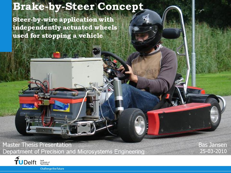 12 Brake-by-Steer Concept 9-5-2015 Challenge the future Delft University of Technology Brake-by-Steer Modeling Model build-up: Tire model Vehicle (kart) model Brake-by-Steer cases Model construction Width Length m, I