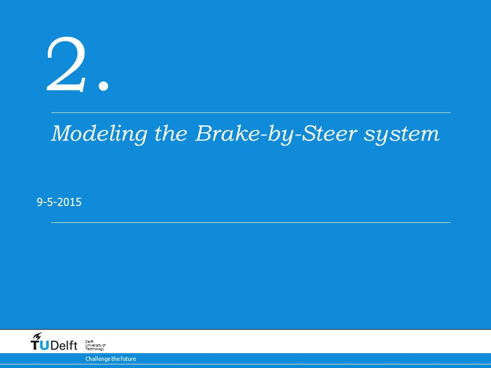 11 Brake-by-Steer Concept 9-5-2015 Challenge the future Delft University of Technology 2.