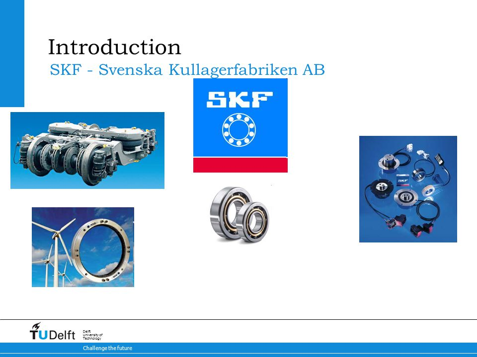 4 Brake-by-Steer Concept 9-5-2015 Challenge the future Delft University of Technology Introduction SKF - Svenska Kullagerfabriken AB