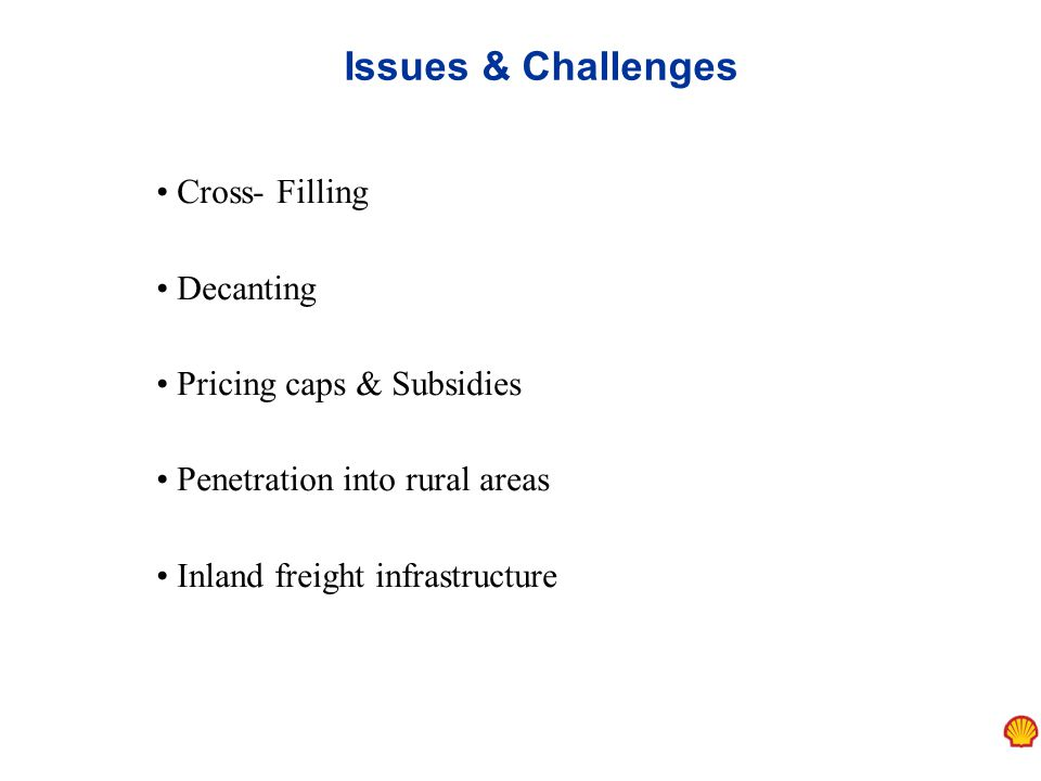 Issues & Challenges Cross- Filling Decanting Pricing caps & Subsidies Penetration into rural areas Inland freight infrastructure