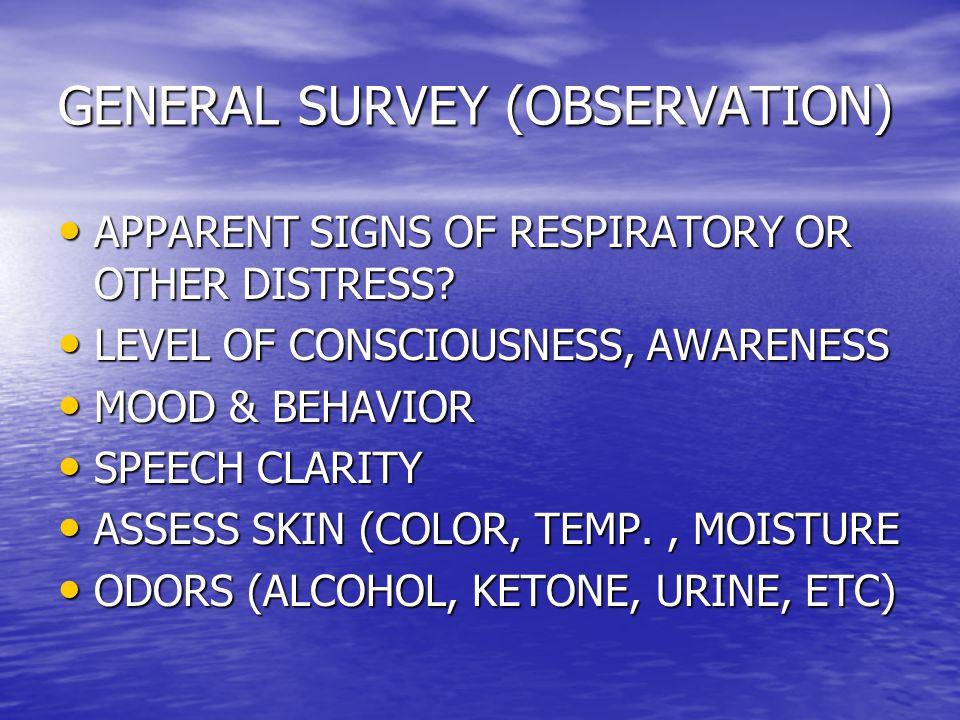 GENERAL SURVEY (OBSERVATION) APPARENT SIGNS OF RESPIRATORY OR OTHER DISTRESS? APPARENT SIGNS OF RESPIRATORY OR OTHER DISTRESS? LEVEL OF CONSCIOUSNESS,