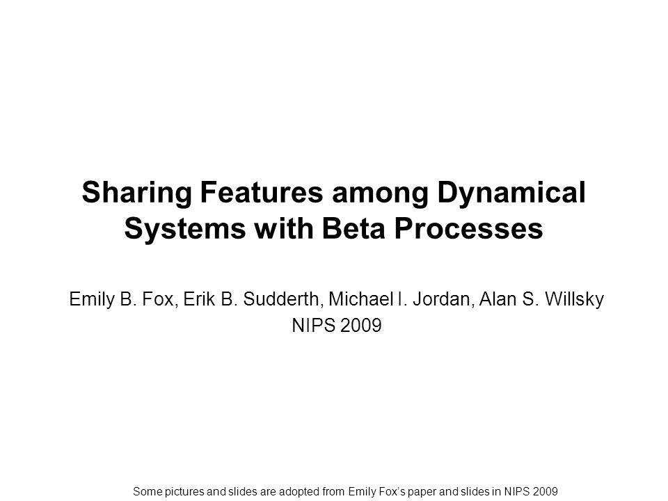 Outline Introduction Sticky HDP-HMM Beta process autoregressive HMM (BP-AR-HMM) Experiment Results Conclusion