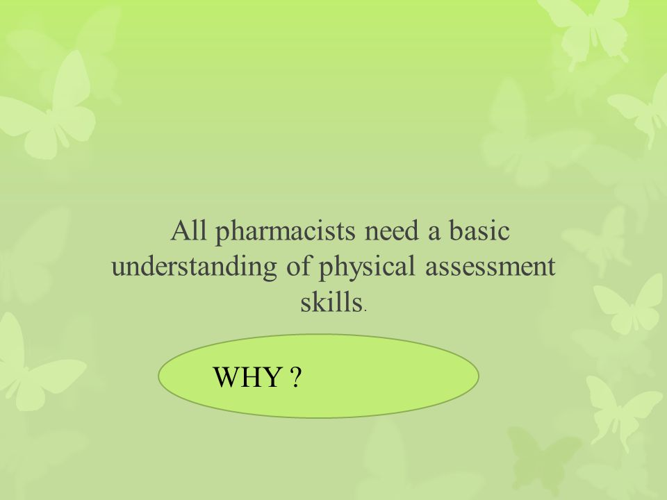 All pharmacists need a basic understanding of physical assessment skills. WHY ?
