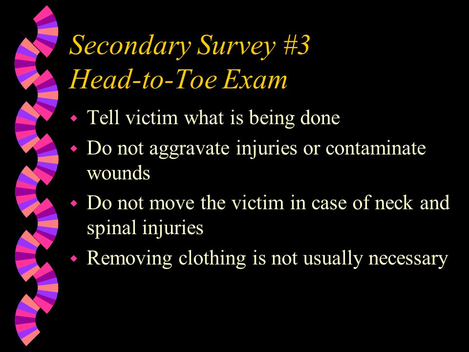 Secondary Survey #2 w Interview is #1 part of secondary survey w #2 is Vital Signs w Pulse - 60-100, note rate, rhythm & volume w Respiration - 12-20