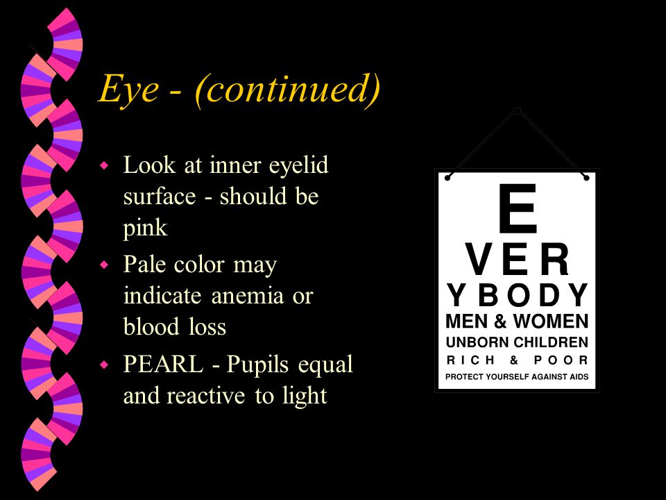 Head-to-Toe Exam - Eyes w Pupil Size - constricted or dilated w Look for unequal pupils - w Use flashlight to see if pupils are reactive to light w No