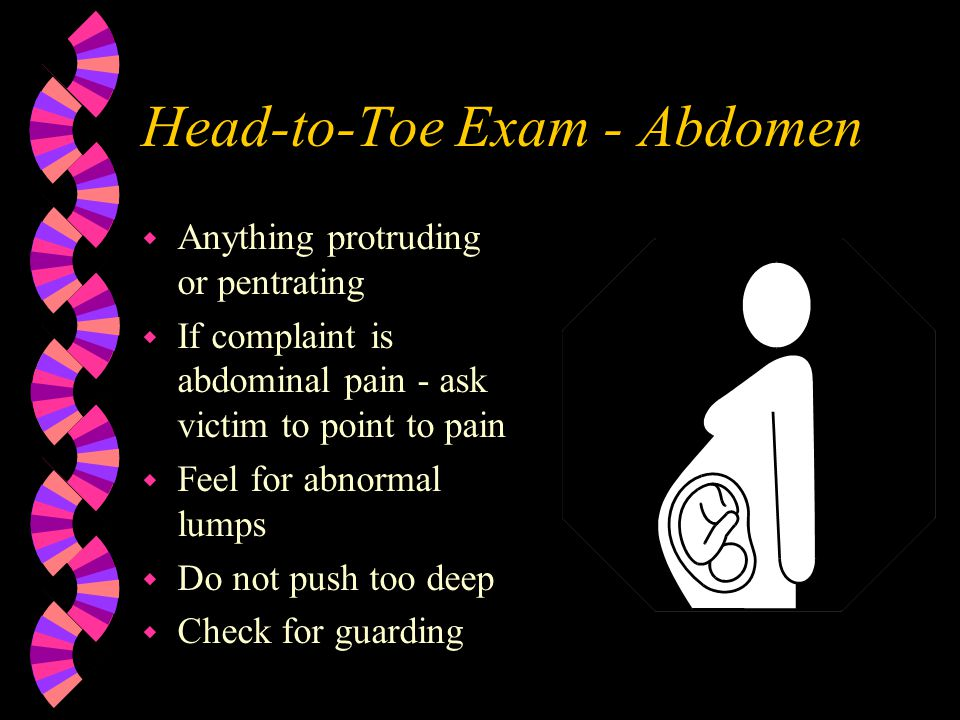 Head-to-Toe Exam - Chest w Check for cuts, bruises, penetrations, and impaled objects w Warn victim you are going to apply pressure to the sides of th