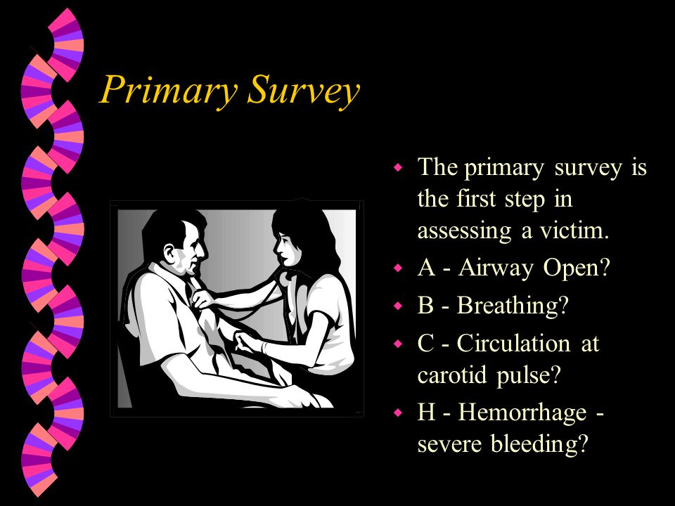 Victim Assessment w Get the victim's consent w Gain the victim's confidence w Identify the problems and determine which requires immediate first aid w