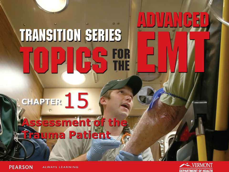 TRANSITION SERIES Topics for the Advanced EMT CHAPTER Assessment of the Trauma Patient 15