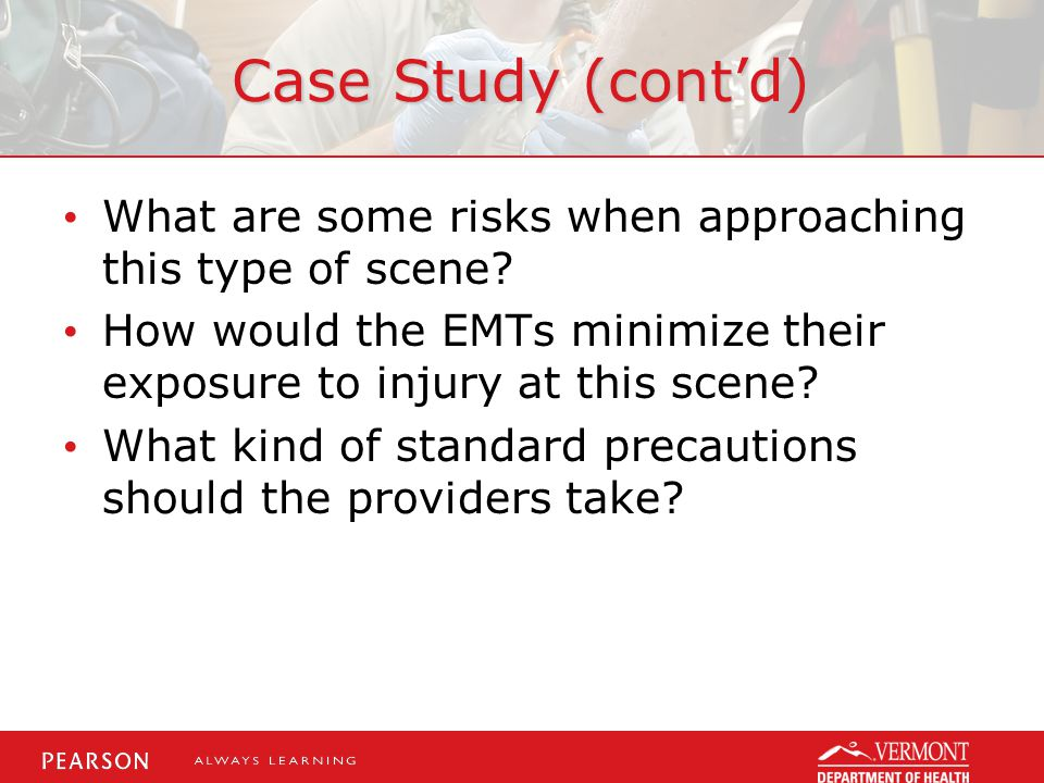 Case Study (cont'd) What are some risks when approaching this type of scene.