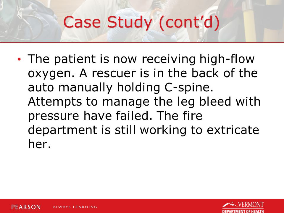 Case Study (cont'd) The patient is now receiving high-flow oxygen.