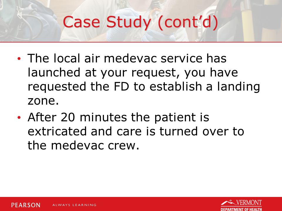Case Study (cont'd) The local air medevac service has launched at your request, you have requested the FD to establish a landing zone.