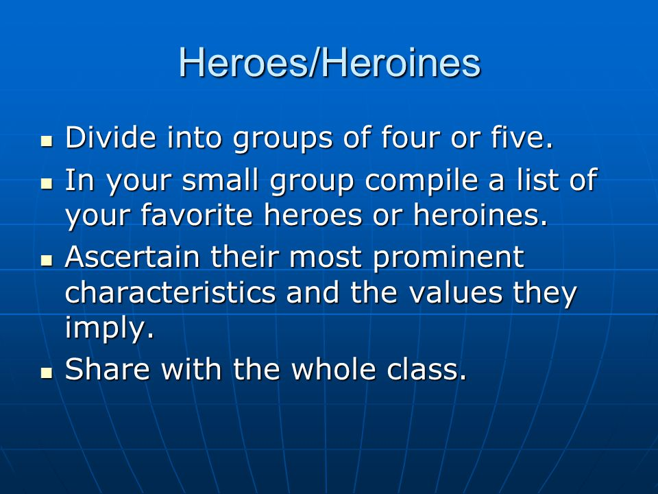 Heroes/Heroines Divide into groups of four or five.