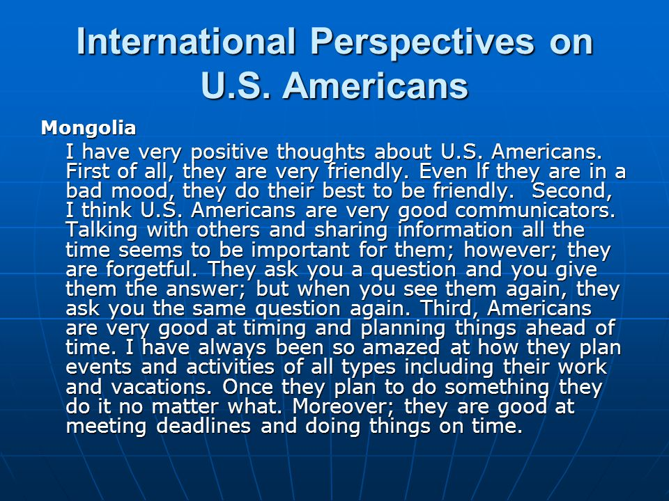 International Perspectives on U.S. Americans Mongolia I have very positive thoughts about U.S.