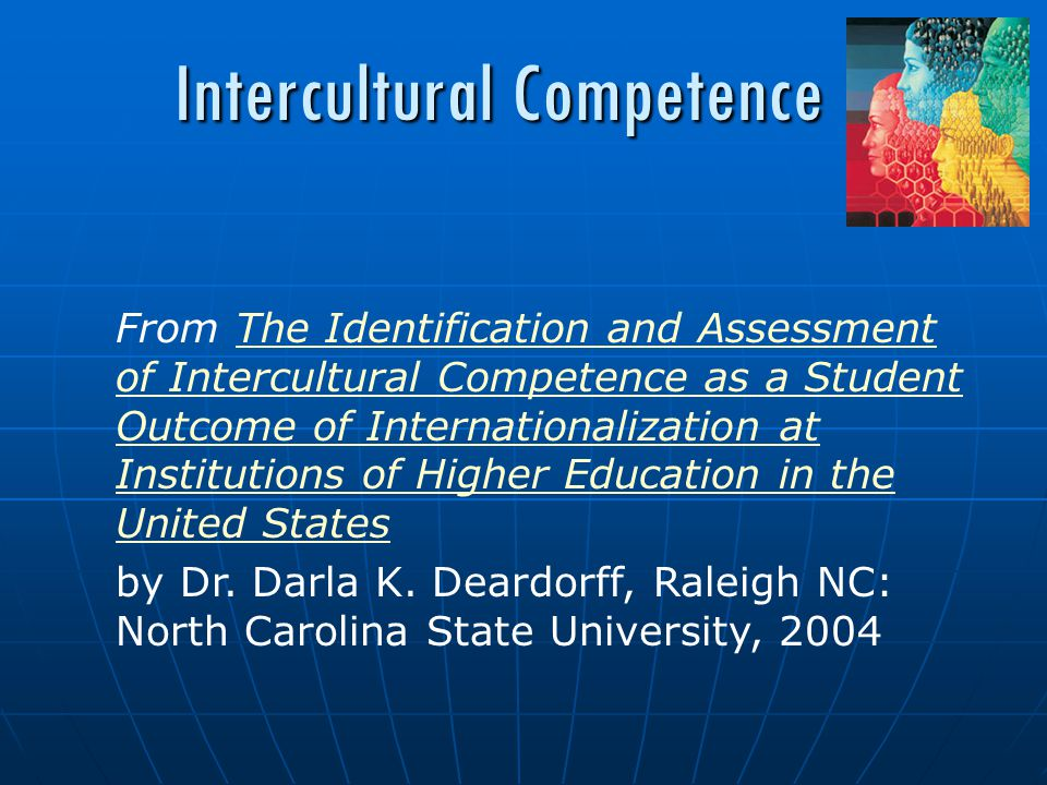 From The Identification and Assessment of Intercultural Competence as a Student Outcome of Internationalization at Institutions of Higher Education in the United StatesThe Identification and Assessment of Intercultural Competence as a Student Outcome of Internationalization at Institutions of Higher Education in the United States by Dr.