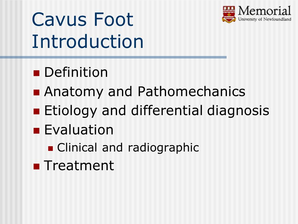 Cavus Foot Introduction Definition Anatomy and Pathomechanics Etiology and differential diagnosis Evaluation Clinical and radiographic Treatment