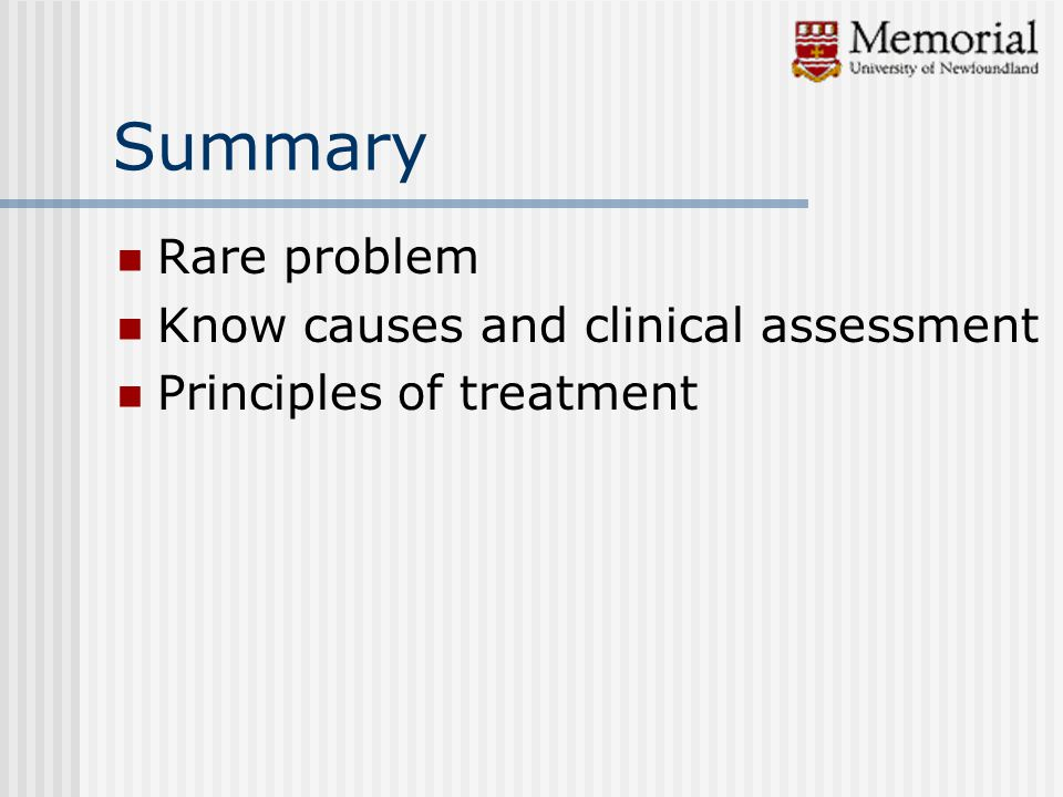 Summary Rare problem Know causes and clinical assessment Principles of treatment