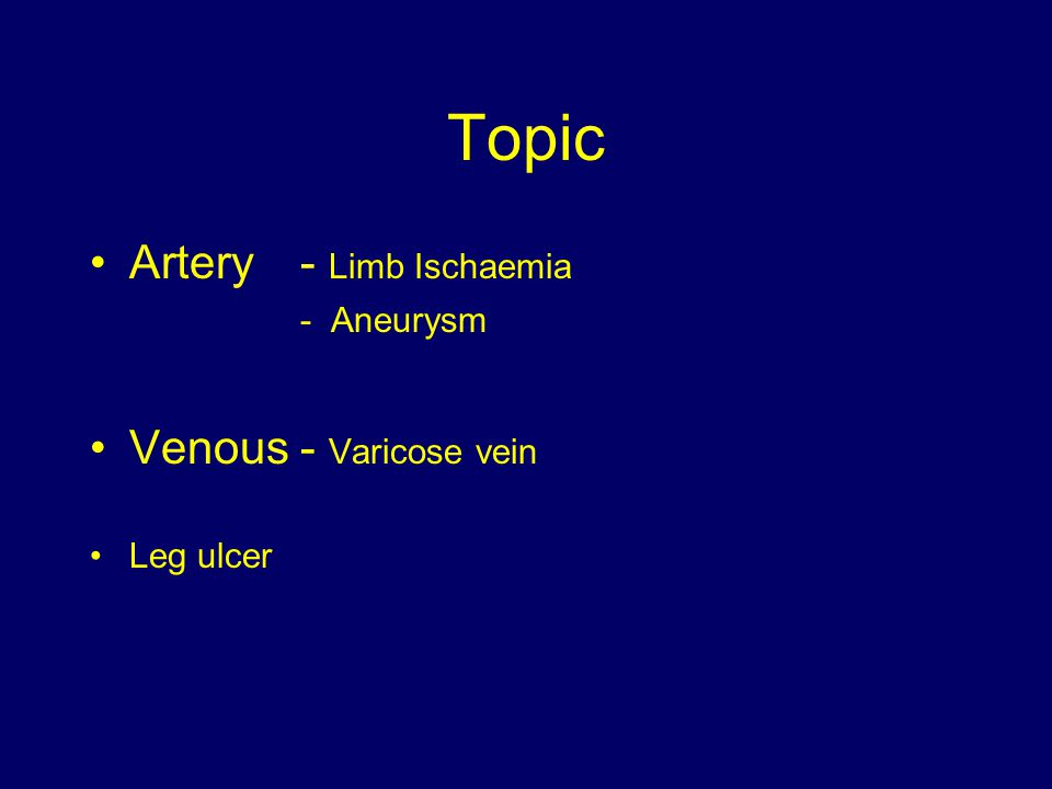 Topic Artery - Limb Ischaemia - Aneurysm Venous - Varicose vein Leg ulcer