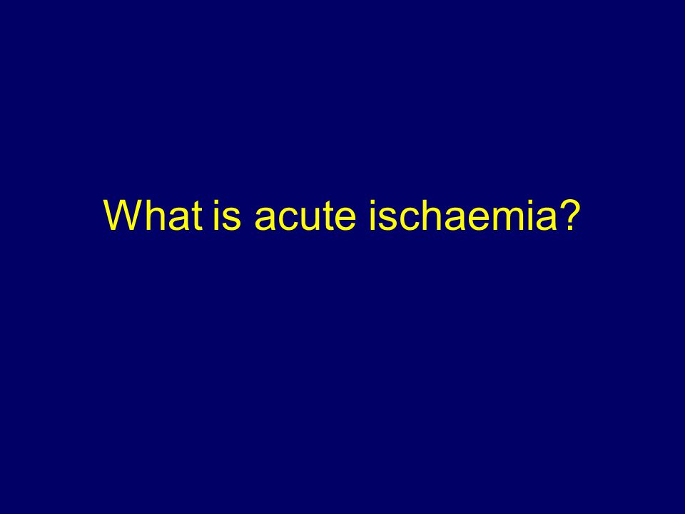What is acute ischaemia?
