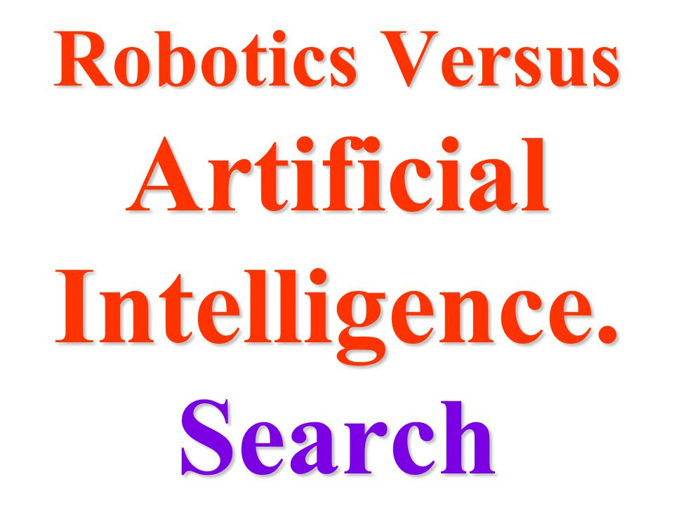 Robotics Versus Artificial Intelligence. Search