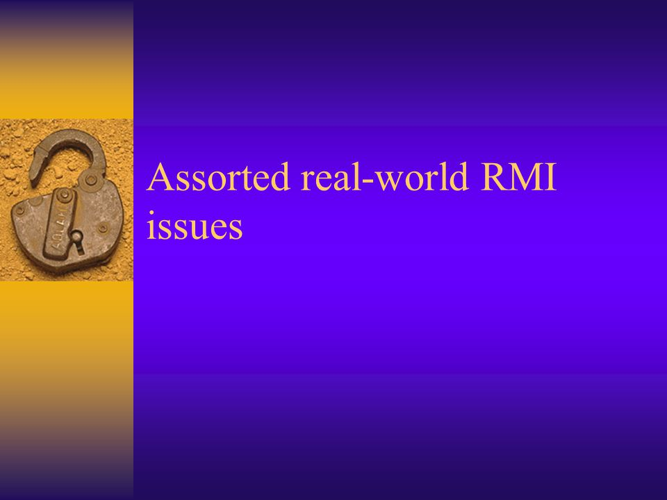Assorted real-world RMI issues