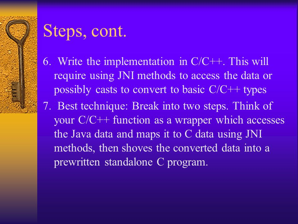 Steps, cont. 6. Write the implementation in C/C++.