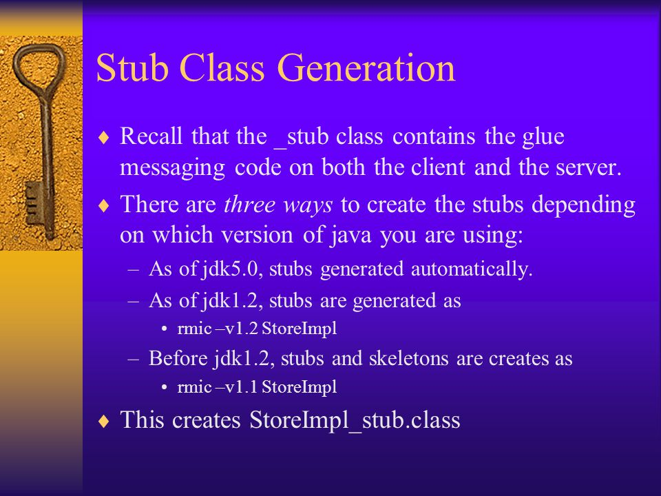Stub Class Generation  Recall that the _stub class contains the glue messaging code on both the client and the server.