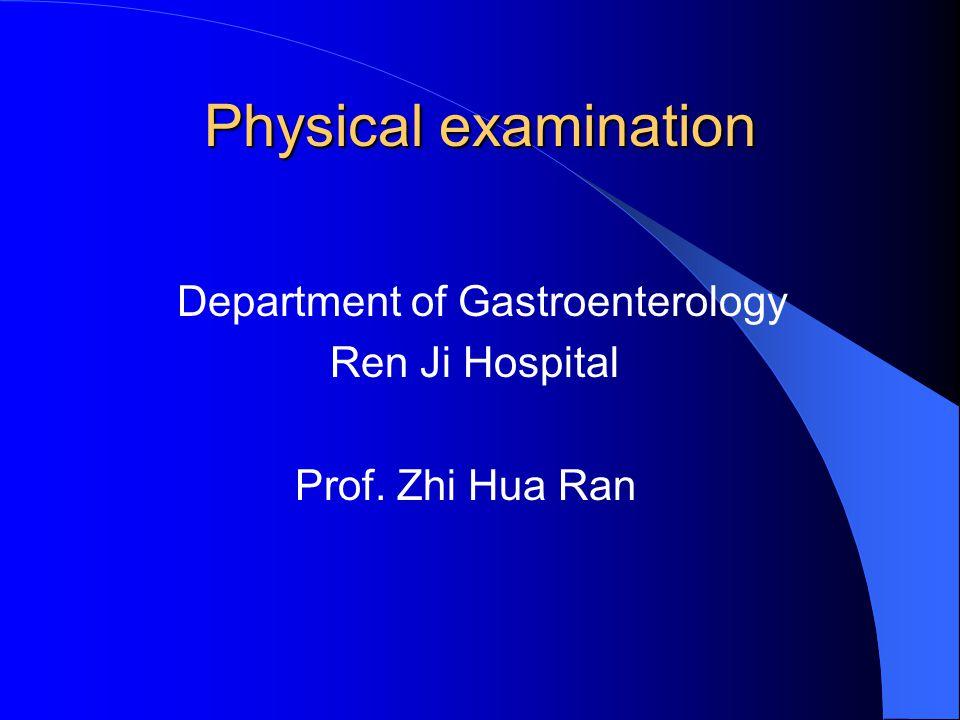 Physical examination Department of Gastroenterology Ren Ji Hospital Prof. Zhi Hua Ran