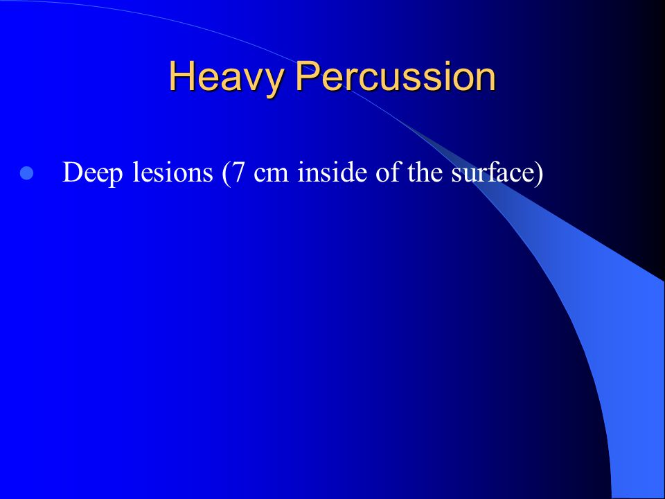 Heavy Percussion Deep lesions (7 cm inside of the surface)