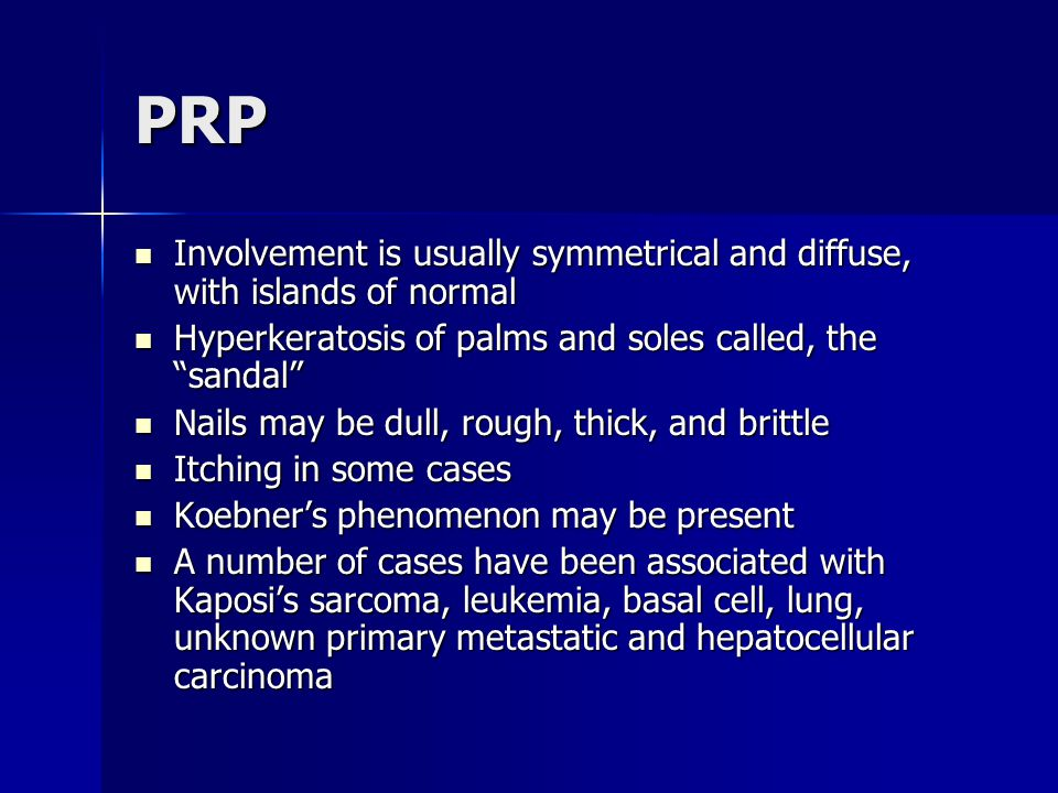 PRP Involvement is usually symmetrical and diffuse, with islands of normal Involvement is usually symmetrical and diffuse, with islands of normal Hype