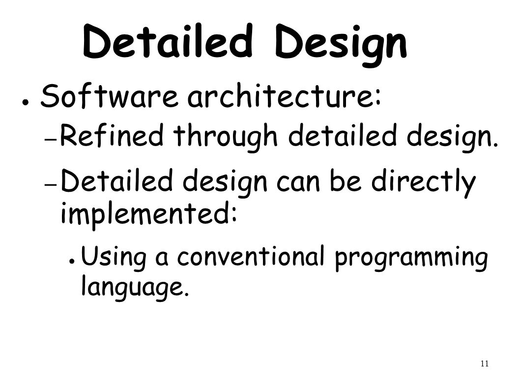 11 Detailed Design ● Software architecture: – Refined through detailed design.