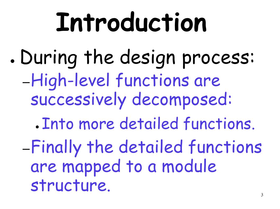 3 Introduction ● During the design process: – High-level functions are successively decomposed: ● Into more detailed functions.