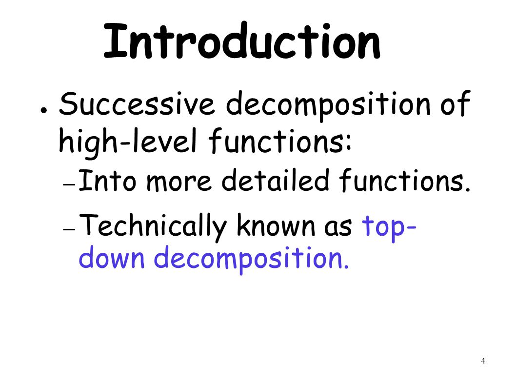 4 Introduction ● Successive decomposition of high-level functions: – Into more detailed functions.