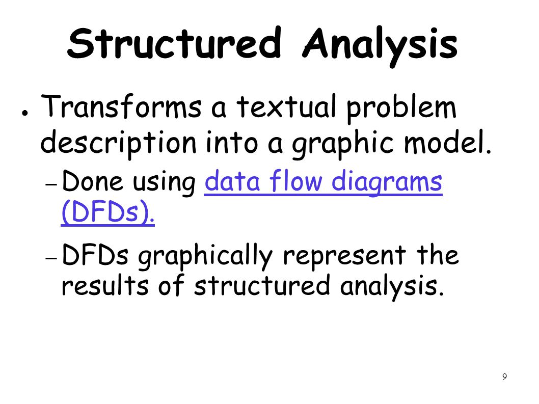 9 Structured Analysis ● Transforms a textual problem description into a graphic model.