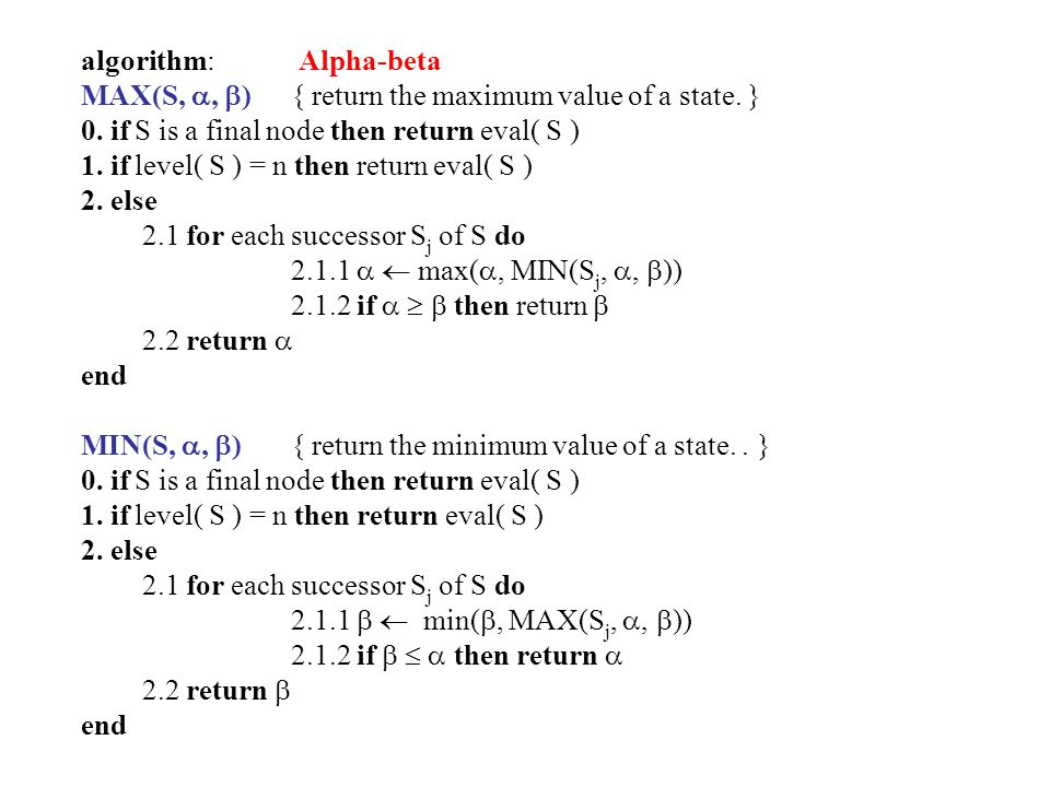 algorithm: Alpha-beta MAX(S, ,  ){ return the maximum value of a state.
