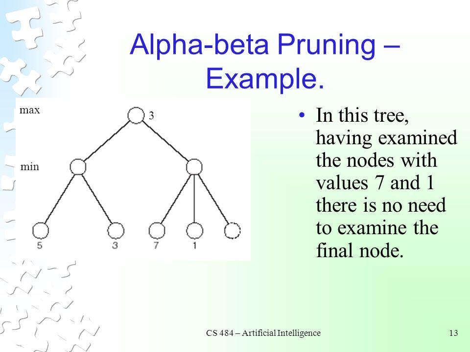 CS 484 – Artificial Intelligence13 Alpha-beta Pruning – Example.